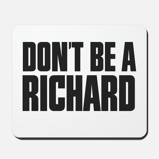 Dont Be A Richard Mousepad