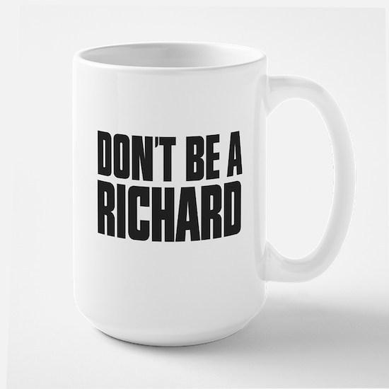 Dont Be A Richard Large Mug