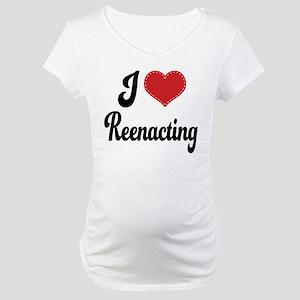 I Love Reenacting Maternity T-Shirt