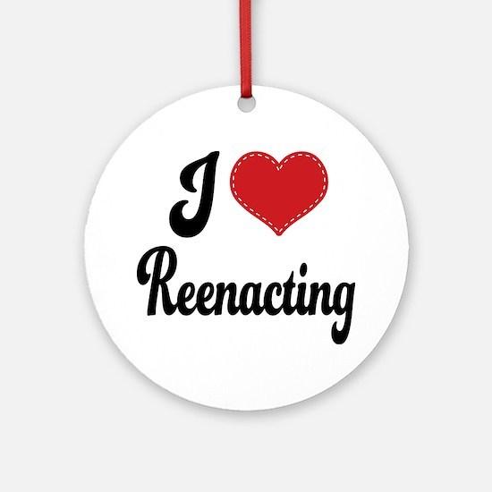 I Love Reenacting Ornament (Round)