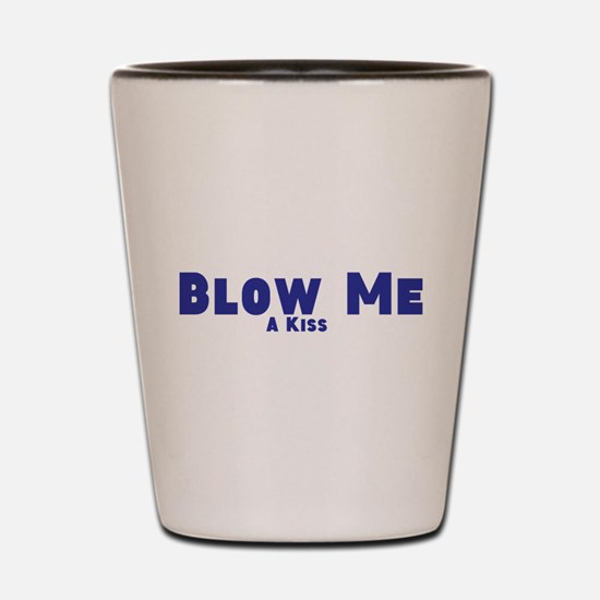 Blow Me A Kiss Shot Glass