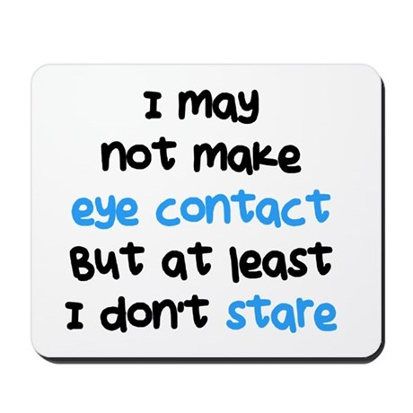I Dont Stare Mousepad