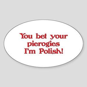 Bet Your Pierogies I'm Polish Oval Sticker