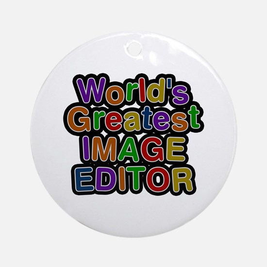 World's Greatest IMAGE EDITOR Round Ornament