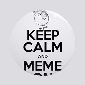 Keep Calm and Meme On Ornament (Round)