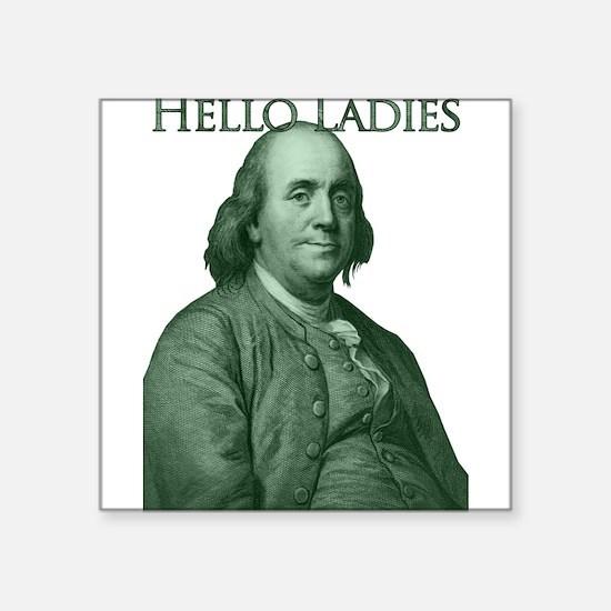 "Ben Franklin - Hello Ladies Square Sticker 3"" x 3"""