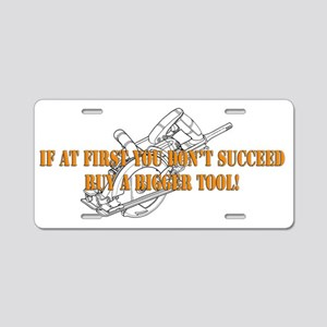 If You Dont Succeed Buy Bigger Tool Aluminum Licen