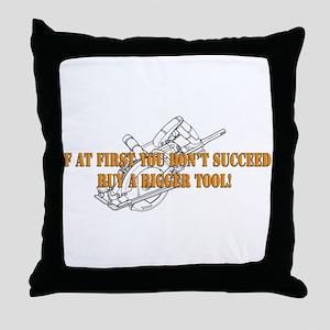 If You Dont Succeed Buy Bigger Tool Throw Pillow