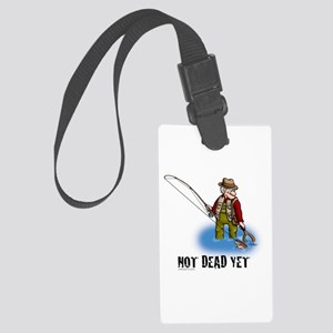 NOT DEAD YET fly fishing Large Luggage Tag