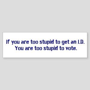 What Idiot Cannot Get an I.D.? Bumper Sticker