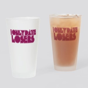 I Only Date Losers Drinking Glass