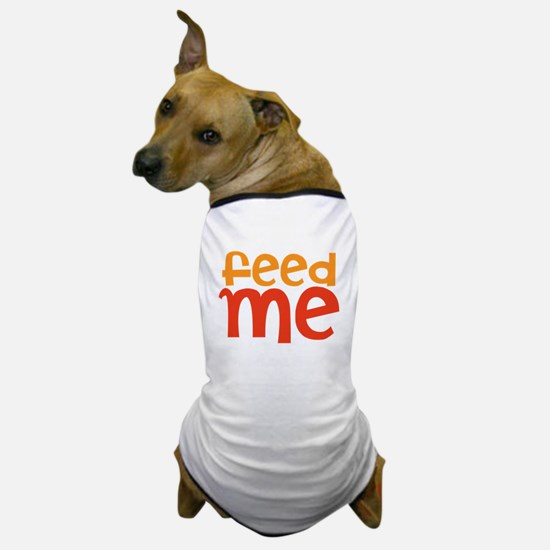 feed me Dog T-Shirt