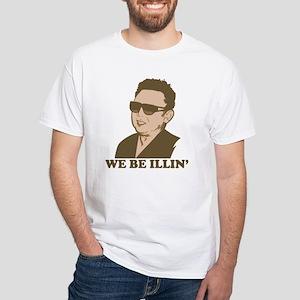 Kim Jong Il: We be Illin' White T-Shirt