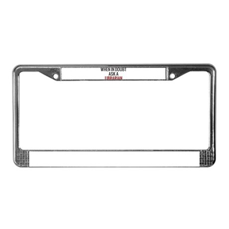 When in Doubt Ask A Librarian License Plate Frame