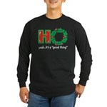 Christmas HO, A Good Thing Long Sleeve Dark T-Shir