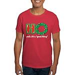 Christmas HO, A Good Thing Dark T-Shirt
