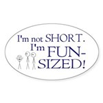 I'm not short I'm fun-sized Sticker (Oval)
