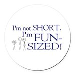 I'm not short I'm fun-sized Round Car Magnet