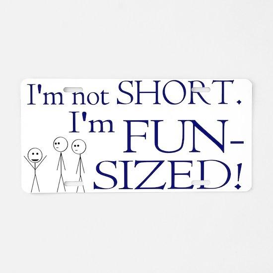 I'm not short I'm fun-sized Aluminum License Plate