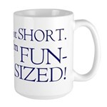 I'm not short I'm fun-sized Large Mug