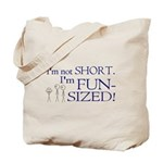 I'm not short I'm fun-sized Tote Bag