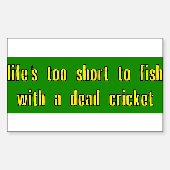 Life is too short to fish with a dead cricket Stic