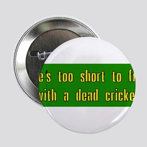 Life is too short to fish with a dead cricket 2.25