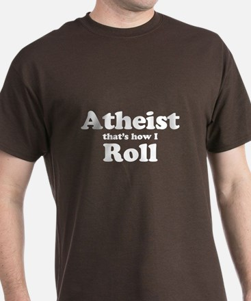 Atheist thats how I Roll T-Shirt