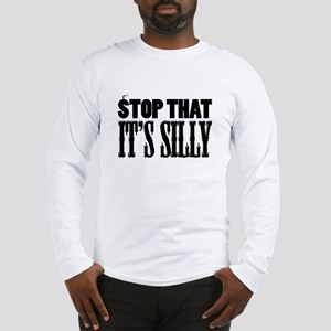 Stop That It's Silly! Long Sleeve T-Shirt