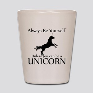 Always Be Yourself Unless You Can Be A Unicorn Sho