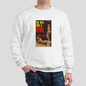 THE MRS WAS A DYKE Sweatshirt