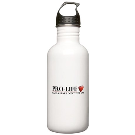 Pro-Life Have A Heart Don't Stop One Stainless Wat