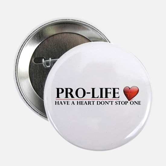 """Pro-Life Have A Heart Don't Stop One 2.25"""" Bu"""
