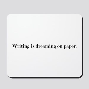 Writing is dreaming on paper. Mousepad