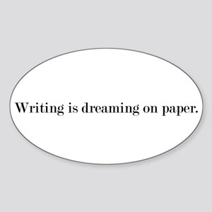 Writing is dreaming on paper. Oval Sticker