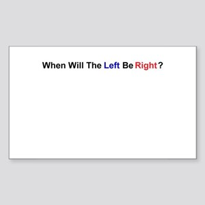 When Will The Left Be Right? Rectangle Sticker