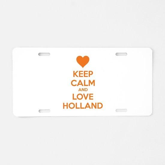 Keep calm and love Holland Aluminum License Plate
