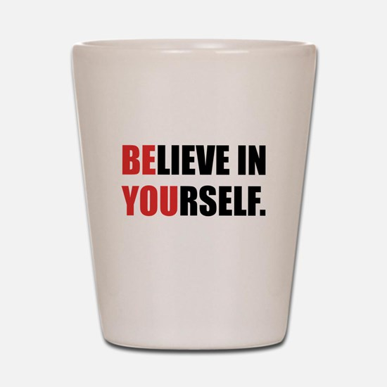 Believe in Yourself Shot Glass
