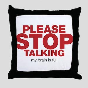 Please Stop Talking My Brain is Full Throw Pillow