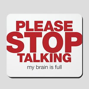 Please Stop Talking My Brain is Full Mousepad