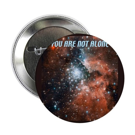 """You are not alone in the universe. 2.25"""" Button (1"""