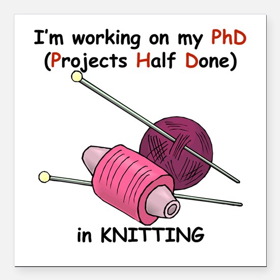 """PhDinKnitting.png Square Car Magnet 3"""" x 3"""""""