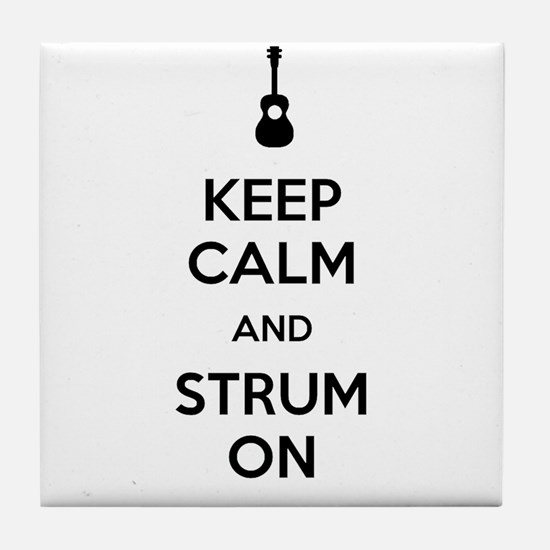 KEEP CALM AND STRUM ON Tile Coaster