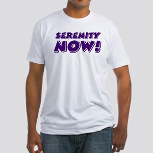 Serenity Now Fitted T-Shirt