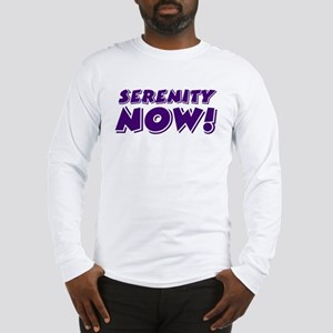 Serenity Now Long Sleeve T-Shirt