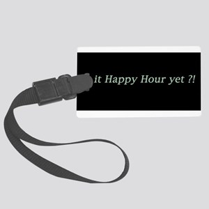 Is it Happy Hour yet? Large Luggage Tag