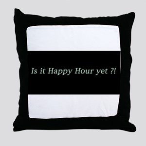 Is it Happy Hour yet? Throw Pillow