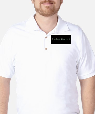 Is it Happy Hour yet? Golf Shirt