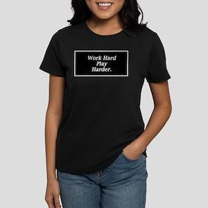 Work hard play harder. Women's Dark T-Shirt