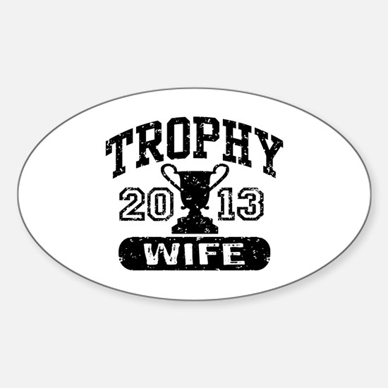 Trophy Wife 2013 Sticker (Oval)
